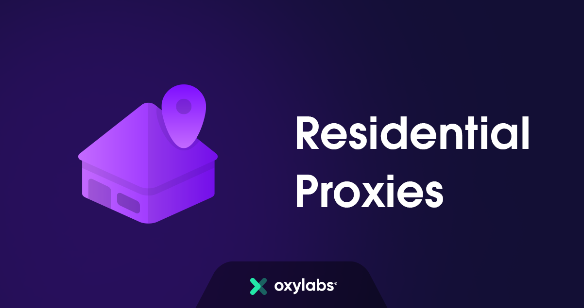 Residential Proxies - Real IP Addresses | Oxylabs