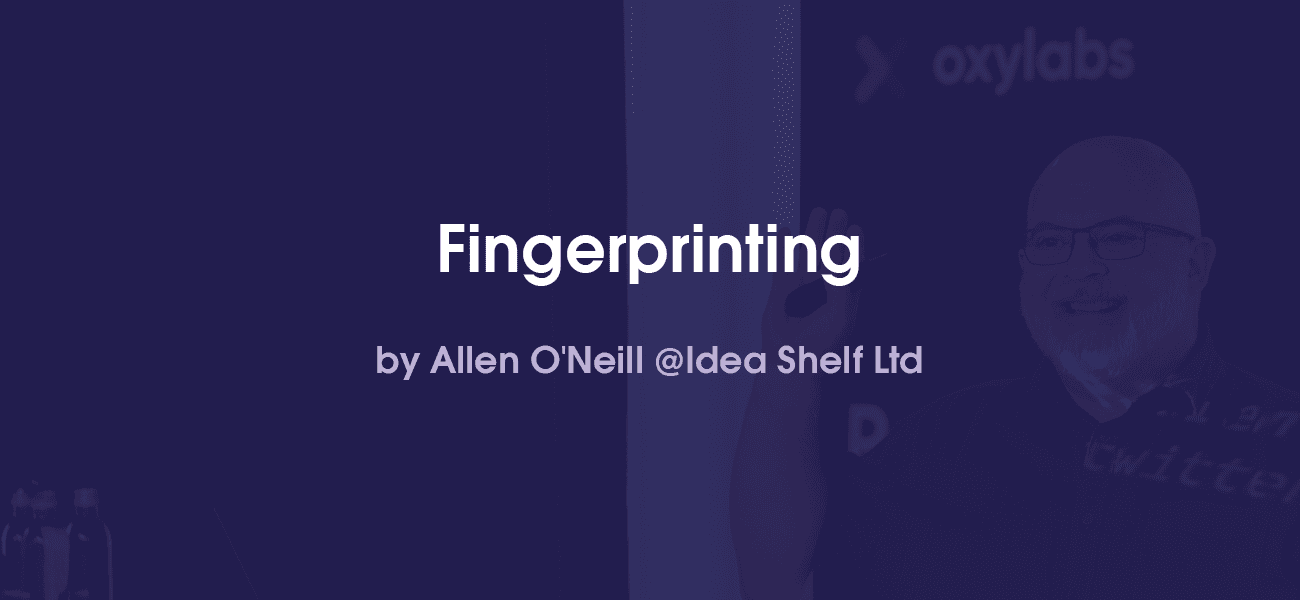 Fingerprinting and Its Impact on Web Scraping