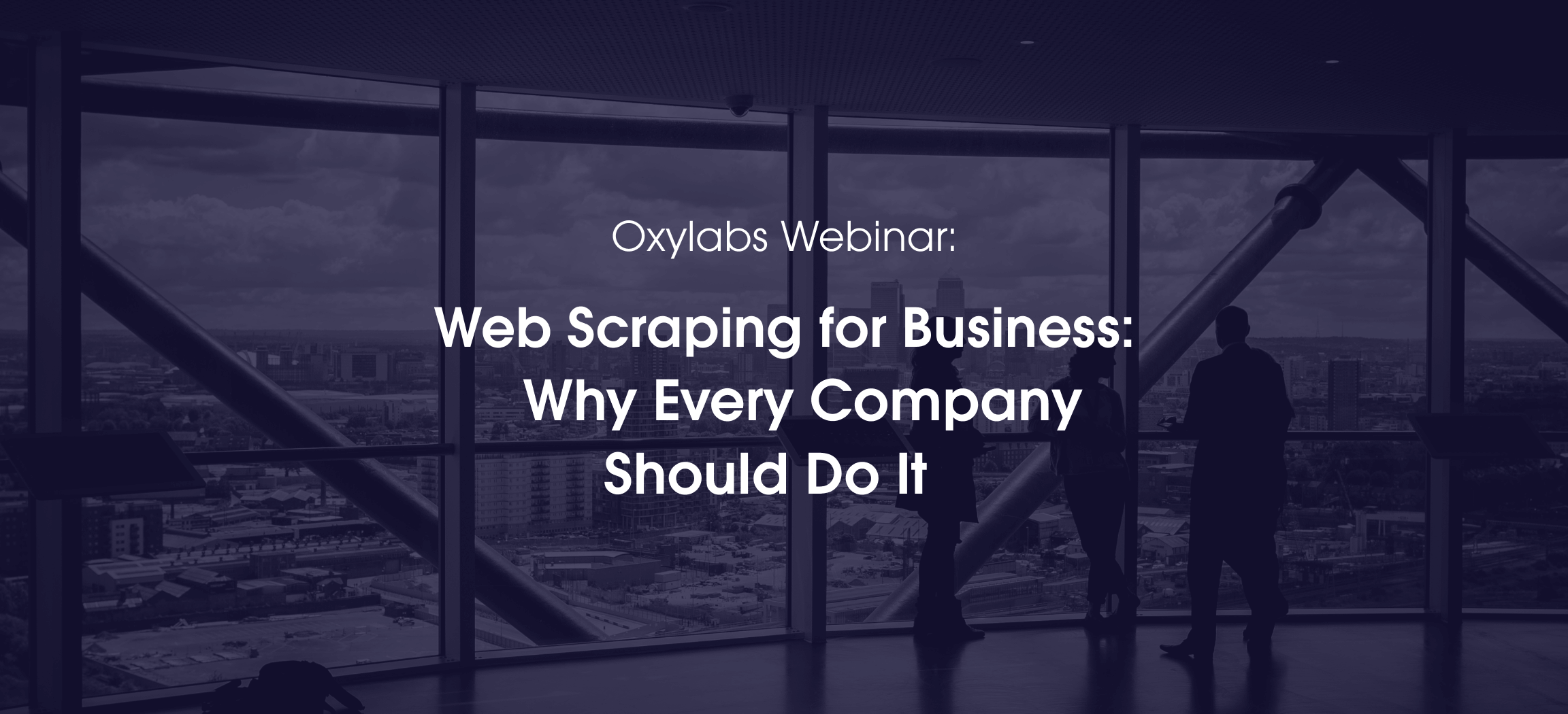 Oxylabs Webinar: Web Scraping for Business – Why Every Company Should Do It