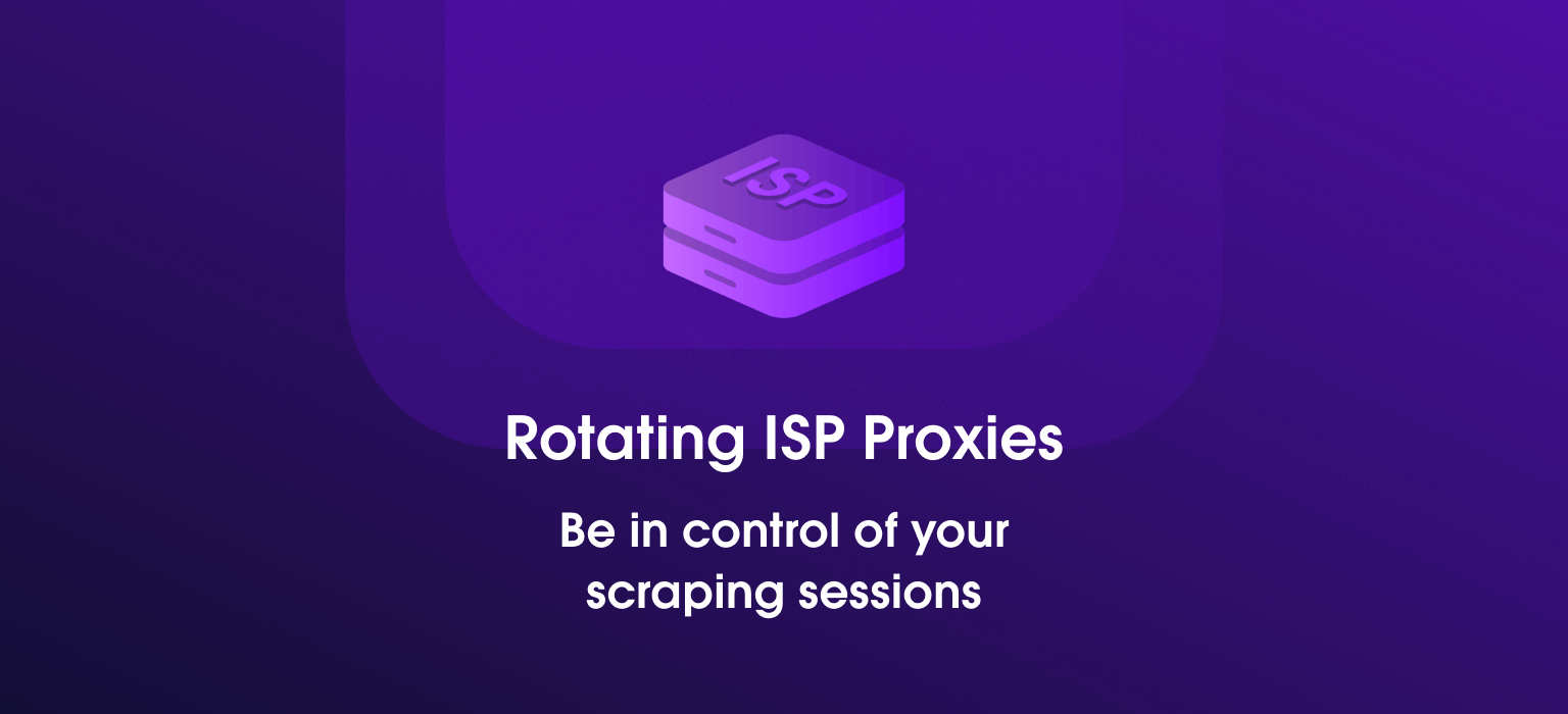 Rotating ISP Proxies: Be in Control of Your Scraping Sessions